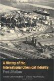 A History of the International Chemical Industry (Chemical Sciences in Society Series)