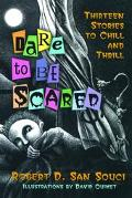 Dare to Be Scared Thirteen Stories to Chill and Thrill