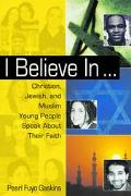 I Believe in Christian, Jewish, and Muslim Young People Speak About Their Faith