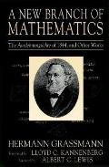New Branch of Mathematics The Ausdehnungslehre of 1844 and Other Works