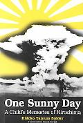 One Sunny Day A Child's Memories of Hiroshima