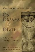 On Dreams and Death: A Jungian Interpretation - Marie-Louise von Franz