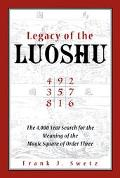 Legacy of the Luoshu: The Mystical,Mathematical Meaning of the Magic Square of Order Three -...