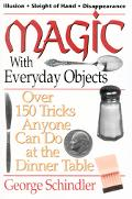 Magic With Everyday Objects Over 150 Tricks Anyone Can Do at the Dinner Table