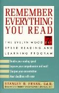 Remember Everything You Read: The Evelyn Wood 7-Day Reading and Learning Program