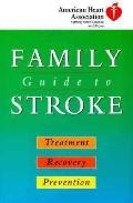 American Heart Association Family Guide to Stroke: Treatment, Recovery, and Prevention