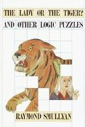 The Lady or the Tiger?  and Other Logic Puzzles: Including a Mathematical Novel That Feature...