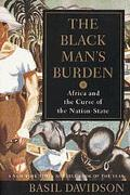Black Man's Burden Africa and the Curse of the Nation-State