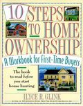 10 Steps to Home Ownership A Workbook for First-Time Buyers