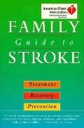 American Heart Association Family Guide to Stroke: Treatment, Recovery, Prevention - America...