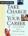 Take Charge of Your Career: Survive and Profit from a Mid-Career Change - Daniel Moreau - Pa...