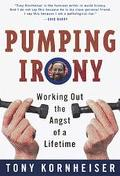 Pumping Irony: Working out the Angst of a Lifetime - Tony Kornheiser - Paperback