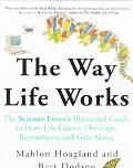 Way Life Works The Science Lover's Illustrated Guide to How Life Grows, Develops, Reproduces...