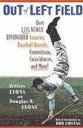 Out of Left Field: Over 1,134 Newly Discovered Amazing Baseball Records, Connections, Coinci...