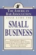 American Bar Association Legal Guide for Small Business Everything a Small-Business Person M...
