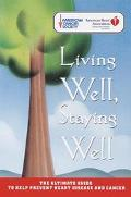 Living Well, Staying Well: The Ultimate Guide To Help Prevent Heart Disease And Cancer - Ame...