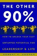 Other 90% How to Unlock Your Vast Untapped Potential for Leadership and Life