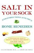 Salt in Your Sock and Other Tried-And-True Home Remedies A Pediatrician Selects Parents' Fav...