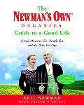 Newman's Own Organics Guide to a Good Life Simple Measures That Benefit You and the Place Yo...