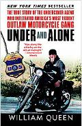 Under and Alone The True Story of the Undercover Agent Who Infiltrated America's Most Violen...