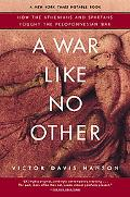 War Like No Other How the Athenians And Spartans Fought the Peloponnesian War