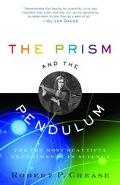 Prism and the Pendulum The Ten Most Beautiful Experiments in Science