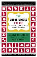 Unprejudiced Palate Classic Thoughts on Food and the Good Life
