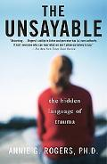 Unsayable The Hidden Language of Trauma