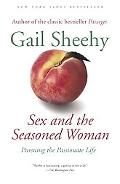 Sex And the Seasoned Woman Pursuing the Passionate Life