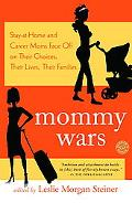 Mommy Wars Stay-at-home And Career Moms Face Off on Their Choices, Their Lives, Their Families