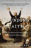 Founding Faith: How Our Founding Fathers Forget a Radical New Approach to Religious Liberty
