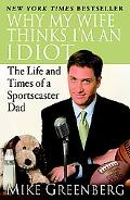 Why My Wife Thinks I'm an Idiot The Life and Times of a Sportscaster Dad