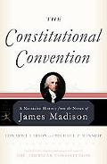 Constitutional Convention A Narrative History From The Notes Of James Madison