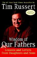 Wisdom of Our Fathers Lessons and Letters from Daughters and Sons