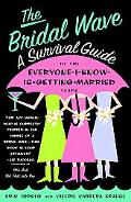Bridal Wave A Survival Guide to The Everyone-I-Know-Is-Getting-Married Years