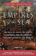 Empires of the Sea: The Siege of Malta, the Battle of Lepanto, and the Contest for the Cente...