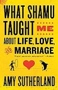 What Shamu Taught Me About Life, Love, and Marriage: Lessons for People from Animals and The...