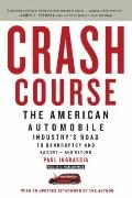 Crash Course : The American Automobile Industry's Road to Bankruptcy and Bailout-and Beyond