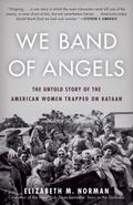 We Band of Angels : The Untold Story of the American Women Trapped on Bataan