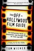 Off-Hollywood Film Guide The Definitive Guide to Independent and Foreign Films on Video and Dvd
