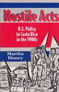 Hostile Acts U.S. Policy in Costa Rica in the 1980s