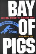 Bay of Pigs An Oral History of Brigade 2506