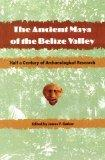 The Ancient Maya of the Belize Valley: Half a Century of Archaeological Research (Maya Studies)