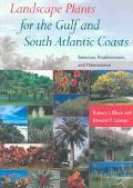 Landscape Plants for the Gulf and South Atlantic Coasts Selection, Establishment, and Mainte...