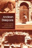 Andean Diaspora: The Tiwanaku Colonies and the Origins of South American Empire (New World D...