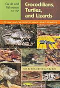 Guide and Reference to the Crocodilians, Turtles, and Lizards of Eastern and Central North A...