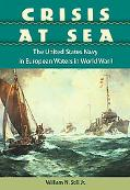 Crisis at Sea The United States Navy in European Waters in World War I