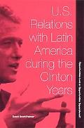 U.S. Relations With Latin American During the Clinton Years Opportunities Lost or Opportunit...