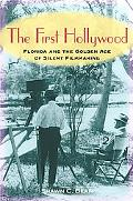The First Hollywood: Florida and the Making of America's Original Film Town