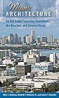 Miami Architecture: An A1A Guide Featuring Downtown, the Beaches, and Coconut Grove